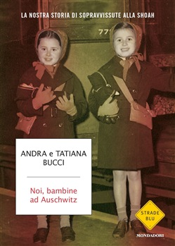Noi, bambine ad Auschwitz. La nostra storia di sopravvissute alla Shoah.